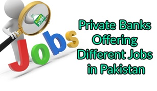 Private Banks Offering Different Jobs in Pakistan