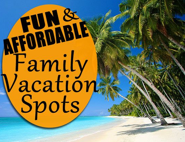 2017 top fun and affordable family vacation spots