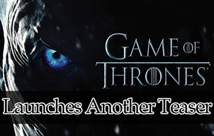 Game of Thrones Launches another Teaser
