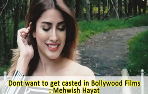 Don't want to get casted in Bollywood Films : Mehwish Hayat