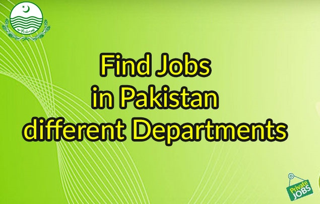 Find Jobs in Pakistan Different Departments