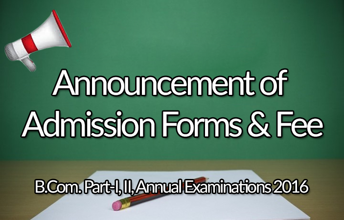 Announcement of Admission Forms & Fee for B.Com. Part-I, II, Annual Examinations 2017