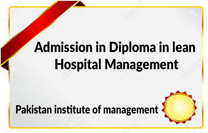 Admission in Diploma in lean Hospital Management in Pakistan institute of management