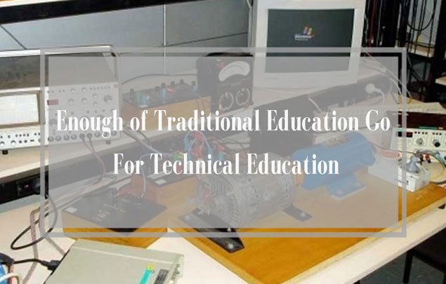 Enough of Traditional Education Go For Technical Education