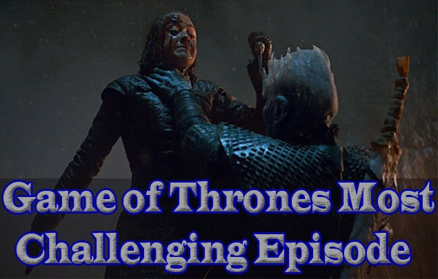 Game of Thrones Most Challenging Episode