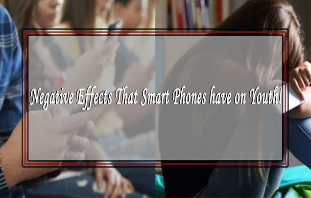 Negative Effects That Smart Phones have on Youth!