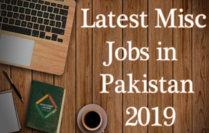 Latest Miscellaneous Jobs in Pakistan 2019